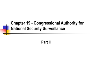 Chapter 19 - Congressional Authority for National Security Surveillance