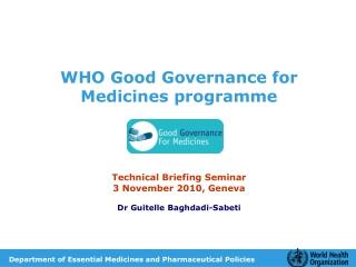 WHO Good Governance for Medicines programme Technical Briefing Seminar 3 November 2010, Geneva