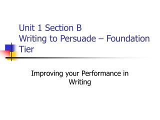 Unit 1 Section B Writing to Persuade   Foundation Tier