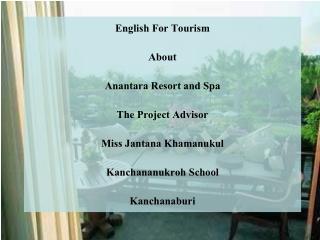 English For Tourism About Anantara Resort and Spa The Project Advisor Miss Jantana Khamanukul