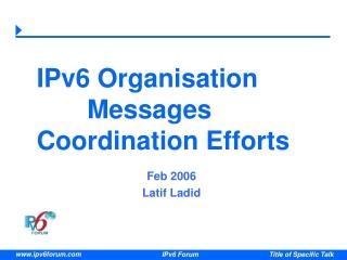 IPv6 Organisation         Messages  Coordination Efforts