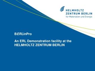 B ERL inPro An ERL Demonstration facility at the HELMHOLTZ ZENTRUM BERLIN