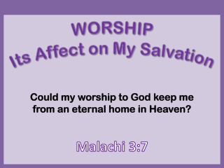 Could my worship to God keep me from an eternal home in Heaven?