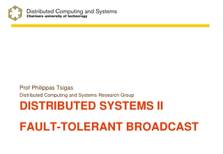 Distributed systems  II Fault-Tolerant Broadcast