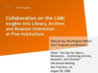 Ricky Erway, RLG Program Officer OCLC Programs and Research