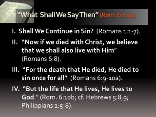 """What  Shall We Say Then""  (Rom. 6:1-23)"