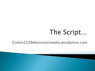The Script…