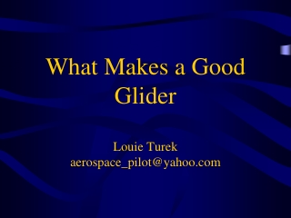 What Makes a Good Glider Louie Turek aerospace_pilot@yahoo