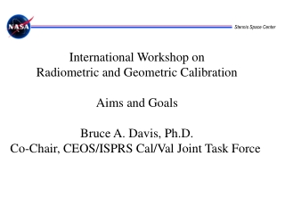International Workshop on Radiometric and Geometric Calibration Aims and Goals