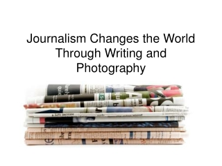 Journalism Changes the World Through Writing and Photography