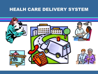 HEALH CARE DELIVERY SYSTEM
