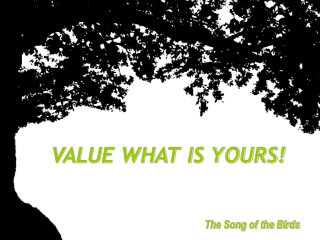 VALUE WHAT IS YOURS!