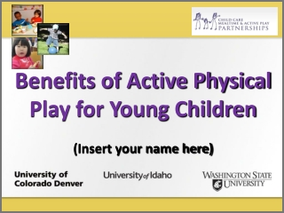 Benefits of Active Physical Play for Young Children (Insert your name here)