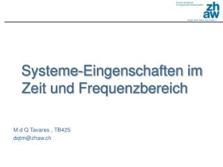 Systeme-Eingenschaften im Zeit und Frequenzbereich    M d Q Tavares , TB425 dqtm@zhaw.ch