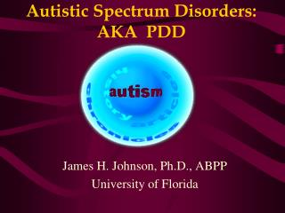 Autistic Spectrum Disorders: AKA  PDD