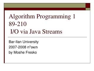 Algorithm Programming 1 89-210  I/O via Java Streams