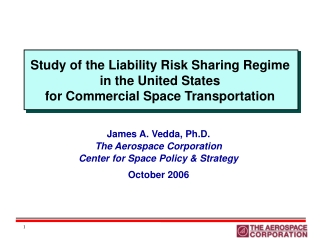 James A. Vedda, Ph.D. The Aerospace Corporation Center for Space Policy & Strategy