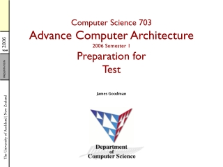 Computer Science 703 Advance Computer Architecture 2006 Semester 1 Preparation for Test
