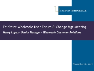 FairPoint Wholesale User Forum & Change Mgt Meeting