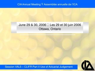 June 29 & 30, 2006  Ÿ  Les 29 et 30 juin 2006 Ottawa, Ontario