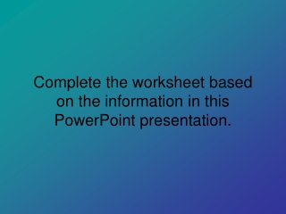 Complete the worksheet based on the information in this PowerPoint presentation.