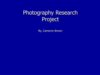 Photography Research Project  By, Cameron Brown