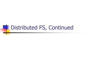 Distributed FS, Continued