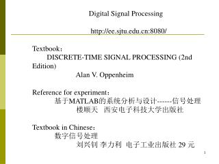 Digital Signal Processing                                 http://ee.sjtu.edu.cn:8080/ Textbook :