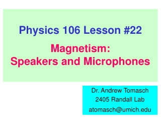 Physics 106 Lesson #22 Magnetism:  Speakers and Microphones