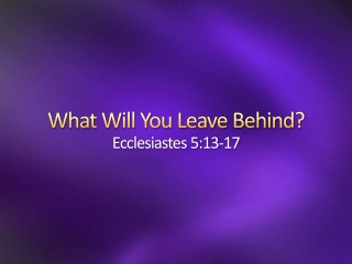 What Will You Leave Behind? Ecclesiastes 5:13-17