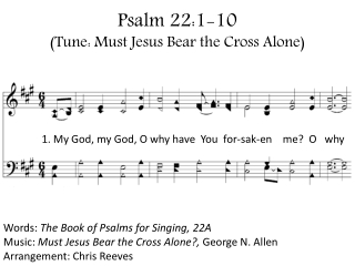 Psalm 22:1-10 (Tune: Must Jesus Bear the Cross Alone)