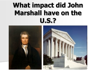 What impact did John Marshall have on the U.S.?