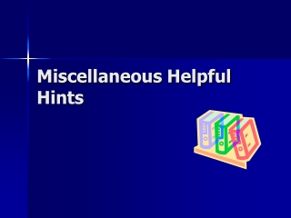 Miscellaneous Helpful Hints