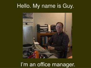 Hello. My name is Guy.