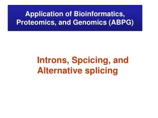 Application  of Bioinformatics, Proteomics, and  Genomics (ABPG)