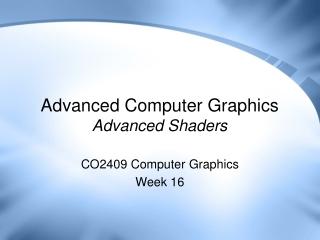 Advanced Computer Graphics Advanced Shaders