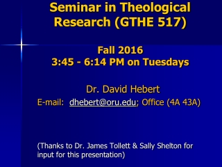 Seminar in Theological  Research (GTHE 517) Fall 2016 3:45 - 6:14 PM on Tuesdays