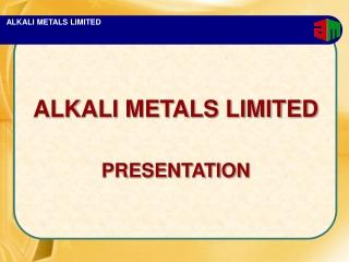 ALKALI METALS LIMITED PRESENTATION