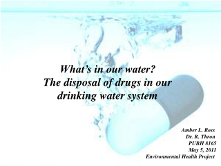 What's in our water? The disposal of drugs in our drinking water system