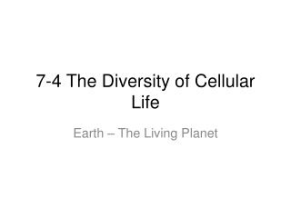 7-4 The Diversity of Cellular Life