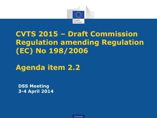 CVTS 2015 – Draft Commission Regulation amending Regulation (EC) No 198/2006 Agenda item 2.2