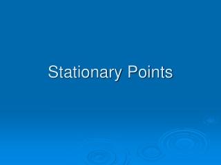 Stationary Points