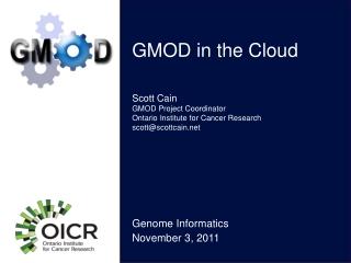 Scott Cain GMOD Project Coordinator Ontario Institute for Cancer Research scott@scottcain