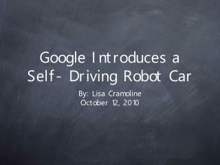 Google Introduces a Self- Driving Robot Car