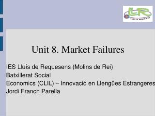 Unit 8. Market Failures
