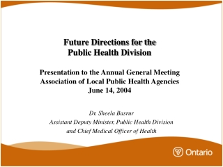 Dr. Sheela Basrur Assistant Deputy Minister, Public Health Division