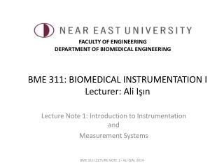BME 311: BIOMEDICAL INSTRUMENTATION I Lecturer: Ali Işın