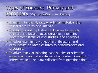Types of Sources:  Primary and Secondary  ( Keys for Writers  by Ann Raimes)