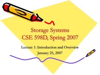 Storage Systems CSE 598D, Spring 2007
