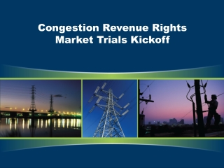 Congestion Revenue Rights Market Trials Kickoff